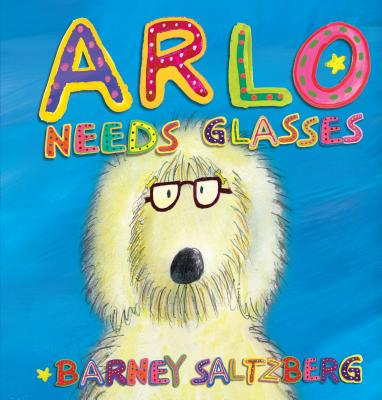 Arlo Needs Glasses By Saltzberg, Barney